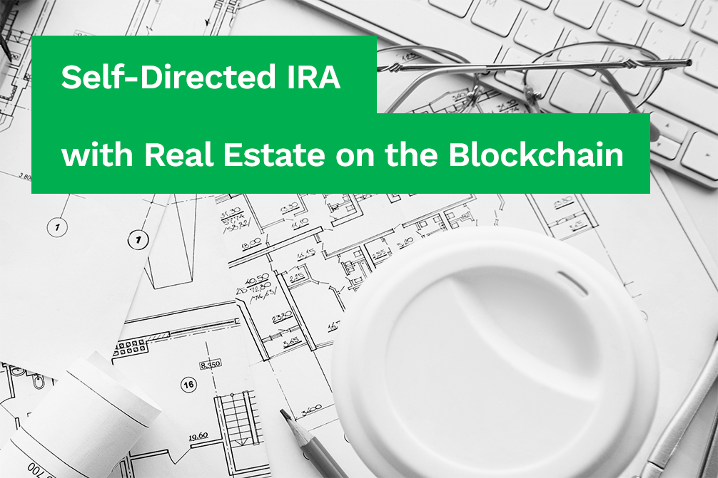 Self-Directed IRA with Real Estate on the Blockchain